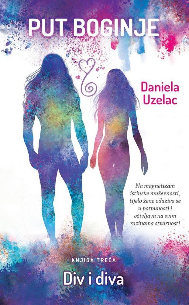 Daniela Uzelac: Put boginje - knjiga treća - Div i Diva  - trenutno nedostupno
